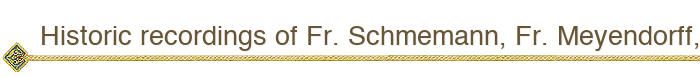 Historic recordings of Fr. Schmemann, Fr. Meyendorff, Sophie Koulomzin, others now available from SVOTS